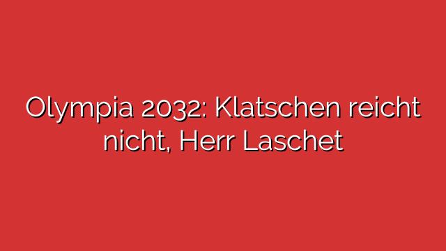 Olympia 2032: Klatschen reicht nicht, Herr Laschet