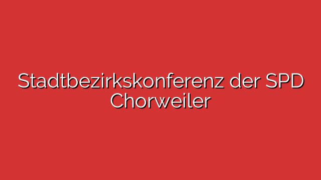 Stadtbezirkskonferenz der SPD Chorweiler