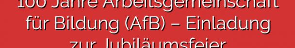 100 Jahre Arbeitsgemeinschaft für Bildung (AfB) – Einladung zur Jubiläumsfeier
