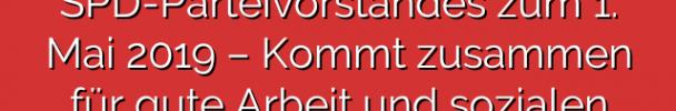 Aufruf des SPD-Parteivorstandes zum 1. Mai 2019 – Kommt zusammen für gute Arbeit und sozialen Zusammenhalt