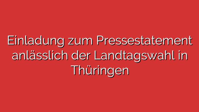 Einladung zum Pressestatement anlässlich der Landtagswahl in Thüringen