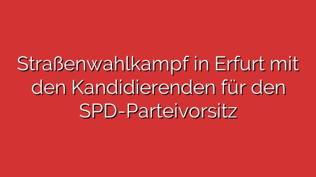 Straßenwahlkampf in Erfurt mit den Kandidierenden für den SPD-Parteivorsitz