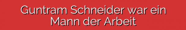 Guntram Schneider war ein Mann der Arbeit