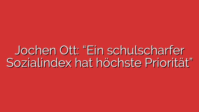 """Jochen Ott: """"Ein schulscharfer Sozialindex hat höchste Priorität"""""""
