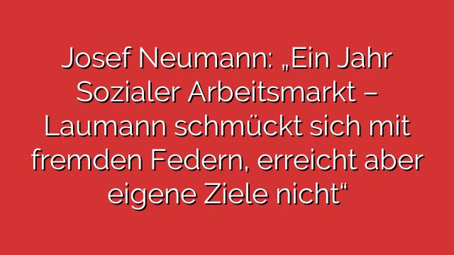 """Josef Neumann: """"Ein Jahr Sozialer Arbeitsmarkt – Laumann schmückt sich mit fremden Federn, erreicht aber eigene Ziele nicht"""""""