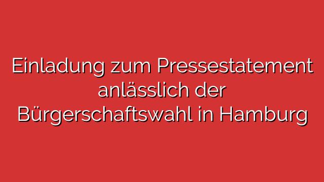 Einladung zum Pressestatement anlässlich der Bürgerschaftswahl in Hamburg
