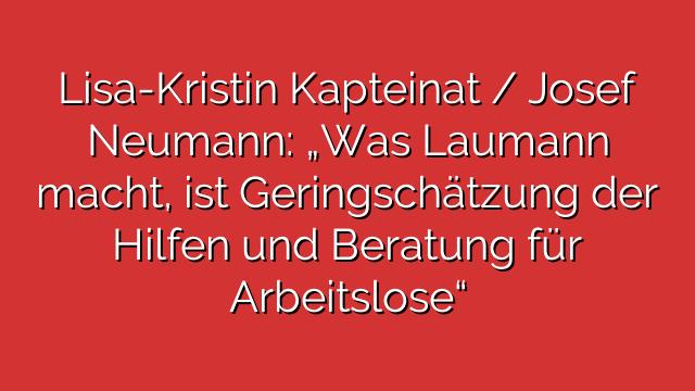 """Lisa-Kristin Kapteinat / Josef Neumann: """"Was Laumann macht, ist Geringschätzung der Hilfen und Beratung für Arbeitslose"""""""