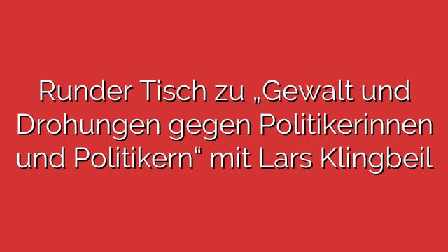 """Runder Tisch zu """"Gewalt und Drohungen gegen Politikerinnen und Politikern"""" mit Lars Klingbeil"""