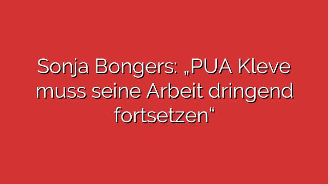 """Sonja Bongers: """"PUA Kleve muss seine Arbeit dringend fortsetzen"""""""