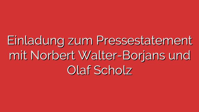 Einladung zum Pressestatement mit Norbert Walter-Borjans und Olaf Scholz