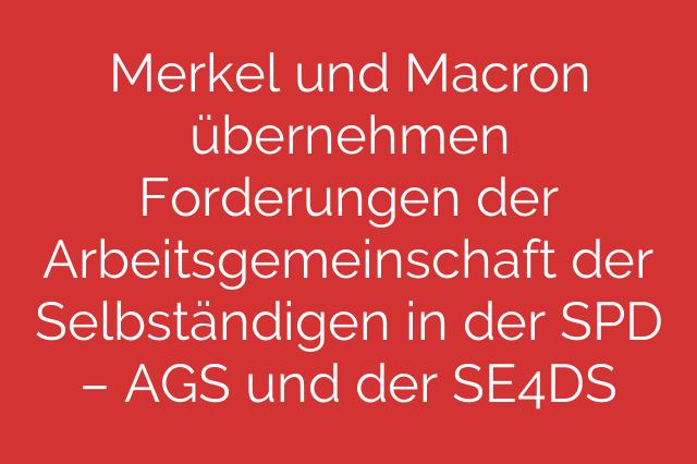 Merkel und Macron übernehmen Forderungen der Arbeitsgemeinschaft der Selbständigen in der SPD – AGS und der SE4DS