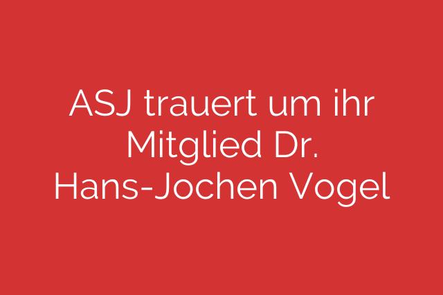 ASJ trauert um ihr Mitglied Dr. Hans-Jochen Vogel