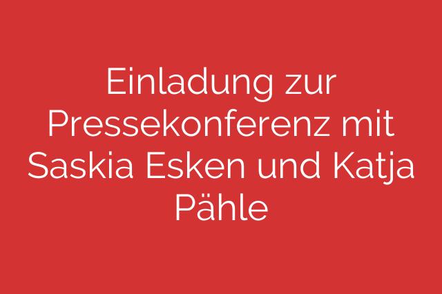 Einladung zur Pressekonferenz mit Saskia Esken und Katja Pähle