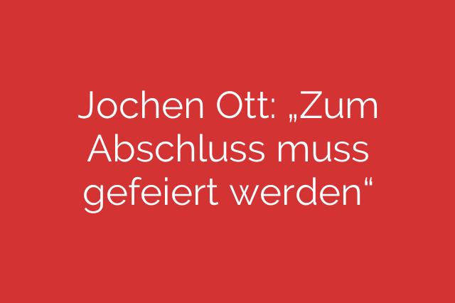 """Jochen Ott: """"Zum Abschluss muss gefeiert werden"""""""