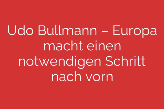 Udo Bullmann – Europa macht einen notwendigen Schritt nach vorn